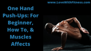 One Hand Push-Ups: For Beginner, How To, & Muscles affects